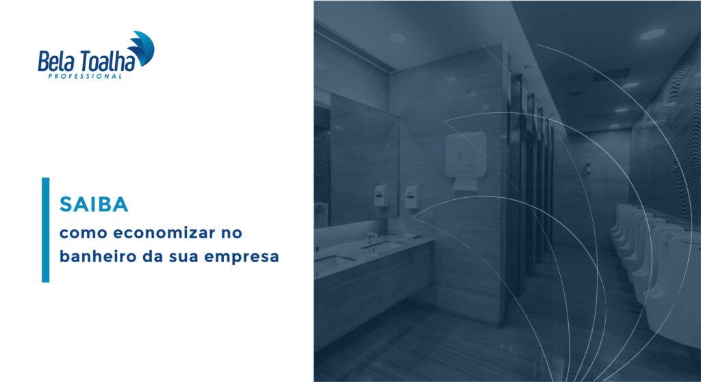 Como ter um banheiro eficiente e econômico em sua empresa?