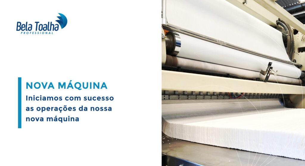 Bela Toalha Professional inicia operações em sua nova máquina